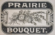 M930.50.1.121 | Commercial label of Prairie Bouquet | Print | John Henry Walker (1831-1899) |  |